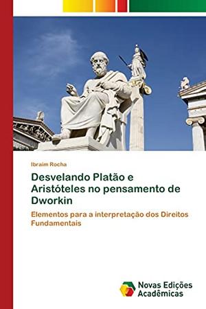 Desvelando Platão E Aristóteles No Pensamento De Dworkin: Elementos Para A Interpretação Dos Direitos Fundamentais (Portuguese Edition)