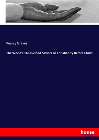 The World'S 16 Crucified Saviors Or Christianity Before Christ
