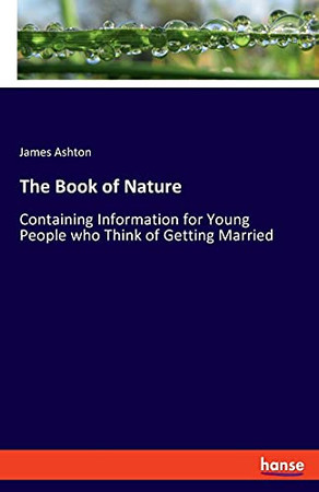 The Book Of Nature: Containing Information For Young People Who Think Of Getting Married