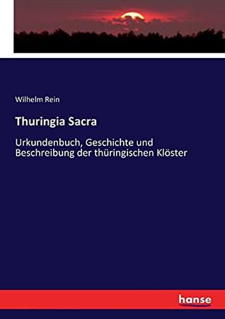 Thuringia Sacra: Urkundenbuch, Geschichte Und Beschreibung Der Thüringischen Klöster