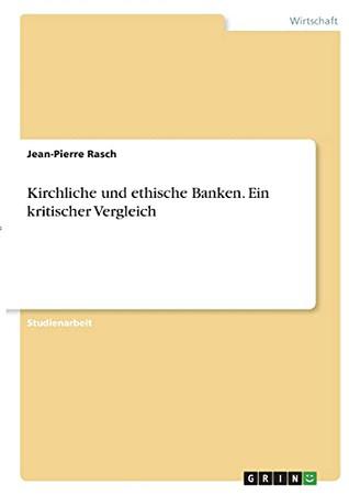 Kirchliche Und Ethische Banken. Ein Kritischer Vergleich (German Edition)