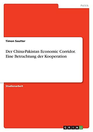 Der China-Pakistan Economic Corridor. Eine Betrachtung Der Kooperation (German Edition)