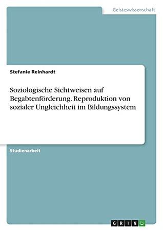 Soziologische Sichtweisen Auf Begabtenförderung. Reproduktion Von Sozialer Ungleichheit Im Bildungssystem (German Edition)