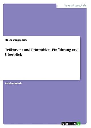 Teilbarkeit Und Primzahlen. Einführung Und Überblick (German Edition)