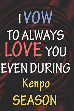 I VOW TO ALWAYS LOVE YOU EVEN DURING Kenpo SEASON: / Perfect As A valentine's Day Gift Or Love Gift For Boyfriend-Girlfriend-Wife-Husband-Fiance-Long Relationship Quiz
