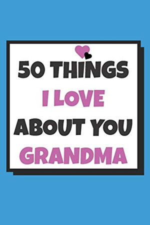 50 Things I love about you grandma: 50 Reasons why I love you book / Fill in notebook / cute gift for your grandmother.