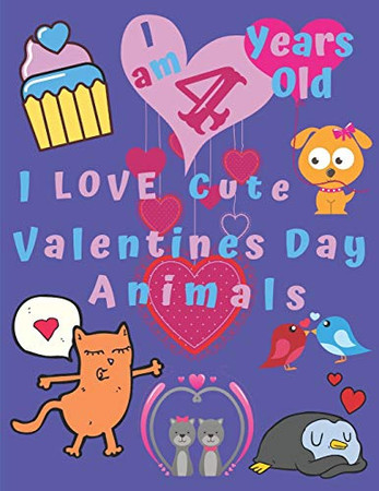I am 4 Years Old I Love Cute Valentines Day Animals: I am Four Years-Old I Love Cute Valentines Day Animals Coloring Book for Kids.  Great for Learning Colors and Helps with Fine Motor Skills.