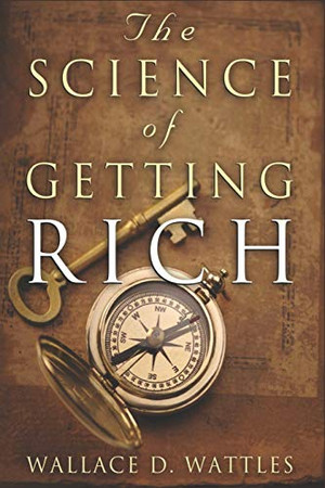 The Science of Getting Rich - Wallace D. Wattles Original Classic