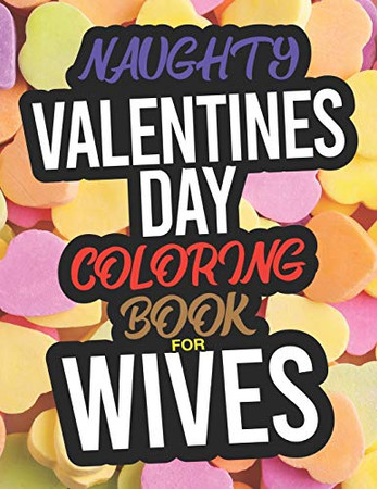 Naughty Valentines Day Coloring Book For Wives: A Funny Adult Valentines Day Coloring Book For Wives