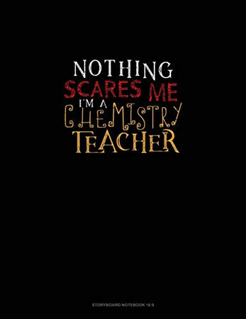 Nothing Scares Me I'm a Chemistry Teacher: Storyboard Notebook 1.85:1