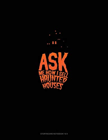 Ask Me How I Sell Haunted Houses: Storyboard Notebook 1.85:1