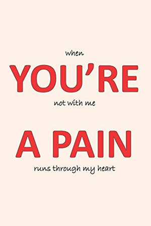 You're A Pain: Cute Novelty Gift Love Notebook For Women and Men