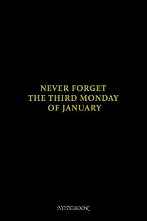 never forget the third Monday of January: notebook