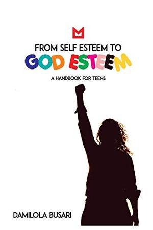 From Self Esteem to God Esteem: (A Handbook for Teens)