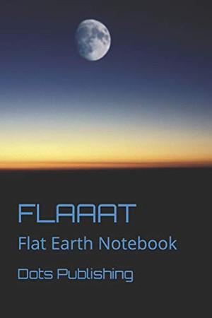 FLAAAT: Flat Earth Notebook