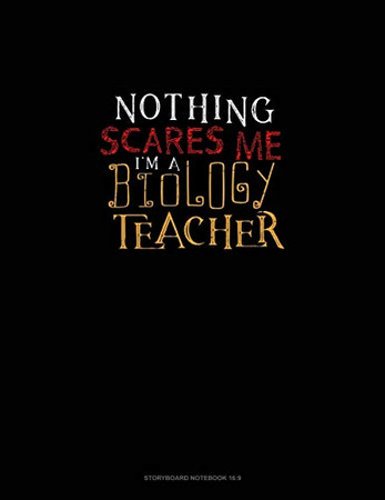 Nothing Scares Me I'm a Biology Teacher: Storyboard Notebook 1.85:1