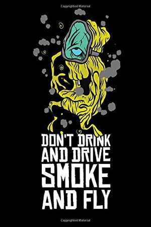 Don't Drink And Drive Smoke And Fly: Cannabis Graphic Jorunal Book For Marijuana Smoker 120 Pages DINA5