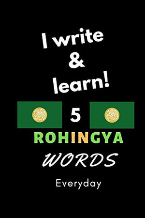 Notebook: I write and learn! 5 Rohingya words everyday, 6 x 9. 130 pages