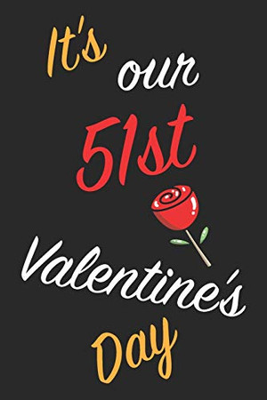 It's Our 51st Valentine's Day: Questions About Me, You and our Relationship | Questions to Grow your Relationship | Valentine's Day Gift Book for Couples, Wife, Husband, Girlfriend and Boyfriend