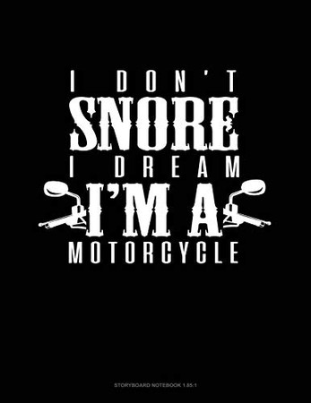 I Don't Snore I Dream I'm A Motorcycle: Storyboard Notebook 1.85:1