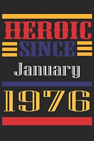 Heroic Since 1976 January Occasional Notebook Gift: A Tool For You To Satisfy Your Parents, Siblings, or Even Neighbors, At Least You Tried!