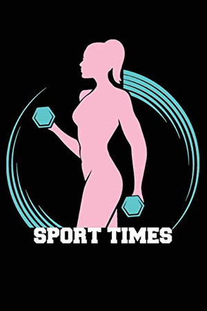 Sport Times: Notebook / 120 pages / gifts / (6 x 9 inches) / Fitness / gym / Motivation