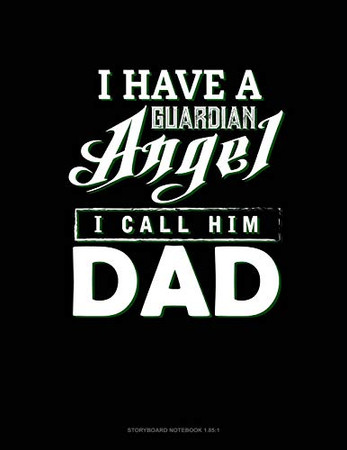 I Have A Guardian Angel I Call Him Dad: Storyboard Notebook 1.85:1