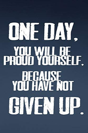 One Day, You WIll Be Proud Yourself, Because You Have Not Give Up.: Motivation/Gym/Best/Cool/Training/2020