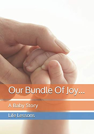 Our Bundle Of Joy...: A Baby Story