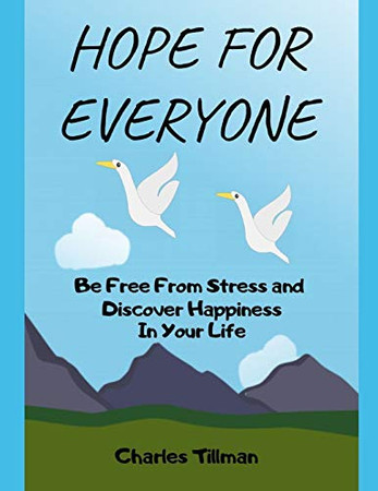 Hope for Everyone - Be FREE From Stress and Discover Happiness In Your Life