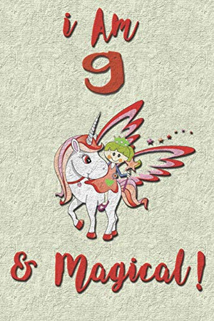 I am 9 & Magical! NoteBook: Unicorn NoteBook for 9 years old girls with cute unicorns Features:
