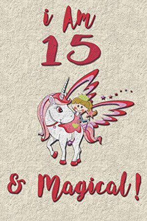 I am 15 & Magical! NoteBook: Unicorn NoteBook for 15 years old girls with cute unicorns Features: