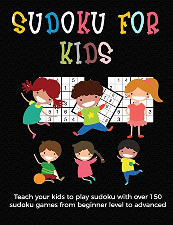 Sudoku for Kids: A collection of sudoku puzzles for kids to learn how to play from beginners to advanced level   unique gift under 8 years old activities