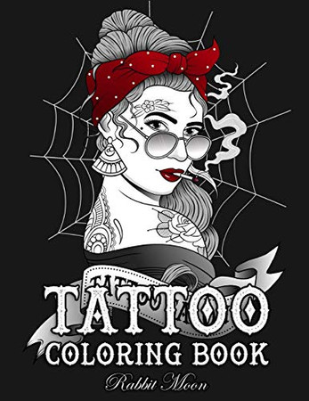 Tattoo Coloring Book: An Adult Coloring Book with Awesome, Sexy, and Relaxing Tattoo Designs for Men and Women (Tattoo Coloring Books)
