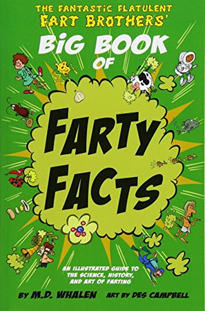 The Fantastic Flatulent Fart Brothers' Big Book of Farty Facts: An Illustrated Guide to the Science, History, and Art of Farting (Humorous reference ... Fart Brothers� Fun Facts) (Volume 1)