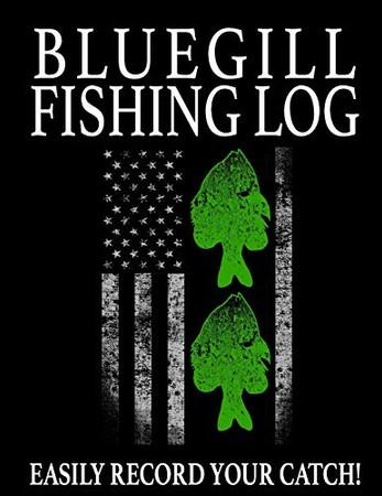 Bluegill Fishing Log: Easily Record Your Bluegill Catch (American Fishing Logs)