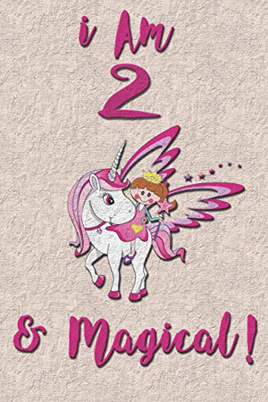 I am 2 & Magical! NoteBook: Unicorn NoteBook for 2 years old girls with cute unicorns Features: