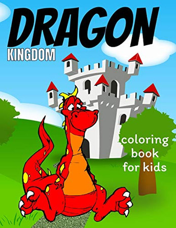 Dragon coloring book for kids: Coloring book happy for kids girls and boys age 1 to 12   , and teens