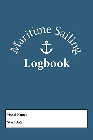 Maritime Sailing Logbook: Record Captains Log For Voyages