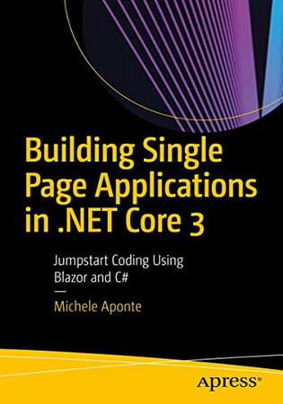 Building Single Page Applications in .NET Core 3: Jumpstart Coding Using Blazor and C#
