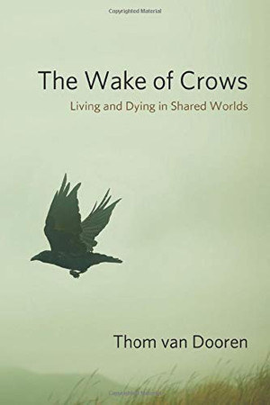 The Wake of Crows: Living and Dying in Shared Worlds (Critical Perspectives on Animals: Theory, Culture, Science, and Law)