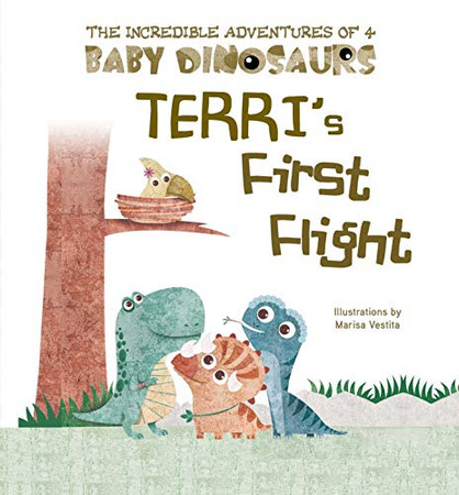 Terri's First Flight (The Incredible Adventures of 4 Baby Dino)