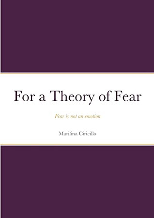 For A Theory Of Fear: Fear Is Not An Emotion
