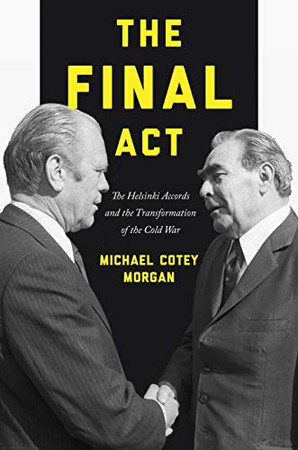 The Final Act: The Helsinki Accords and the Transformation of the Cold War (America in the World)