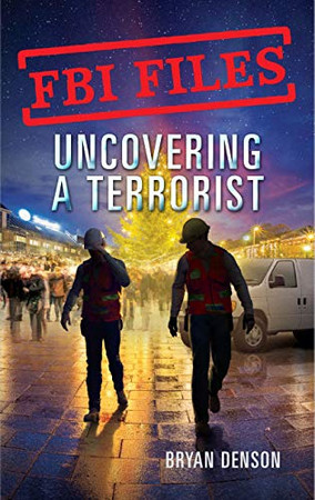 Uncovering a Terrorist: Agent Ryan Dwyer and the Case of the Portland Bomb Plot (FBI Files (3))