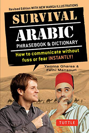 Survival Arabic Phrasebook & Dictionary: How to communicate without fuss or fear INSTANTLY! (Arabic Phrasebook & Dictionary) Completely Revised and ... New Manga Illustrations (Survival Series)