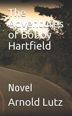 The Adventures of Bobby Hartfield: Novel