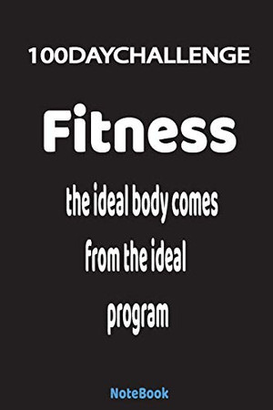 The ideal body comes from the ideal program: 100 day challenge - 100 pages - high quality