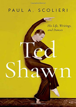 Ted Shawn: His Life, Writings, and Dances