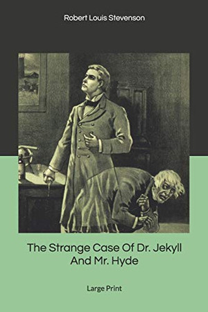 The Strange Case Of Dr. Jekyll And Mr. Hyde: Large Print